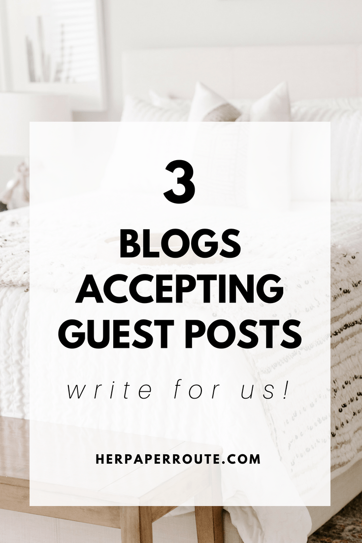 Three Blogs Accepting Guest Posts Write For Us Guest posts wanted HerPaperRoute.com