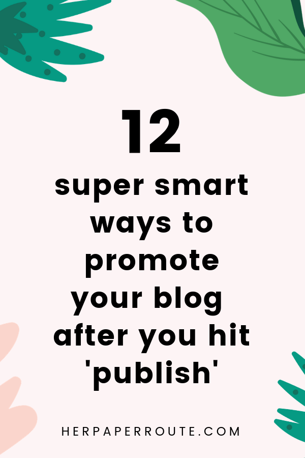 super smart ways to promote your blog after you hit publish how to promote your blog how to get your blog noticed how to drive traffic to website herpaperroute.com