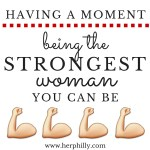 {Having A Moment} Being The Strongest Woman You Can Be