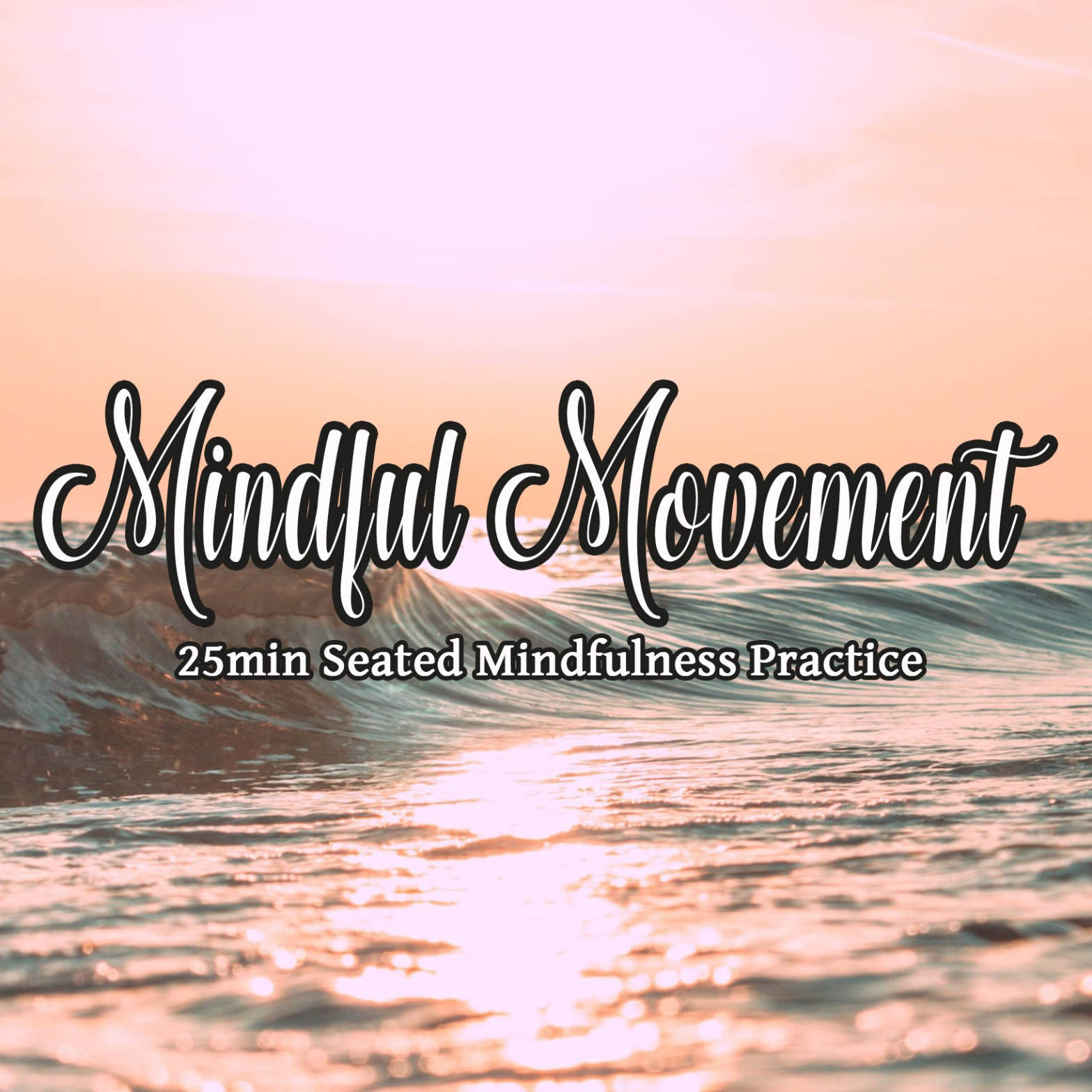 """a wave in the sunset - orange light - the text reads: Mindful Movement - 25min seated mindfulness practice"""""""