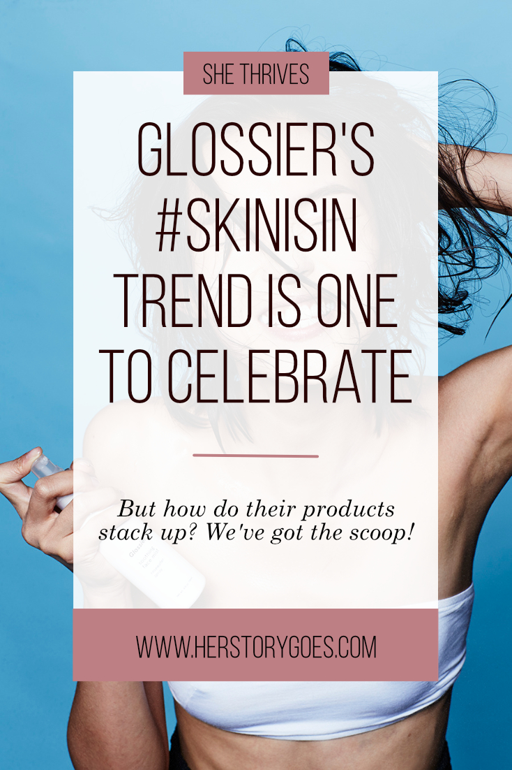 Glossier's #SkinIsIn Trend is One to Celebrate — Her Story Goes.