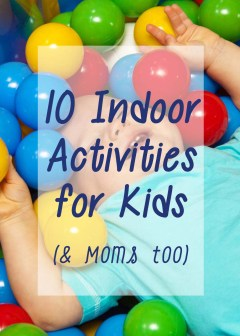 10 indoor acitivities for kids (and moms too) Pin