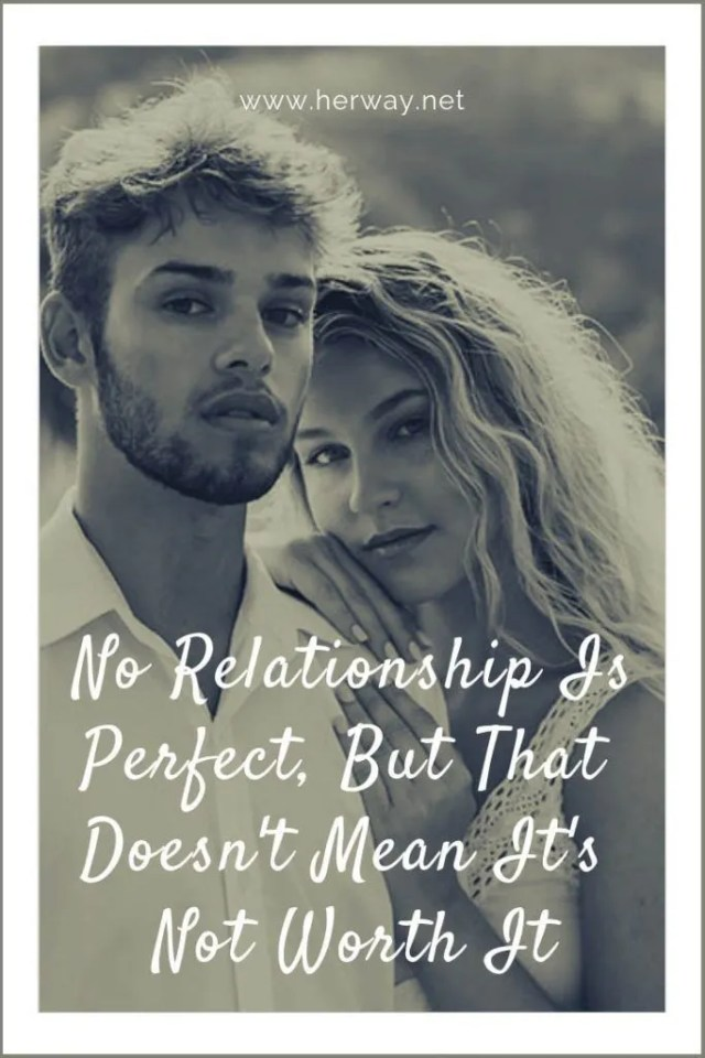 No Relationship Is Perfect, But That Doesn't Mean It's Not Worth It