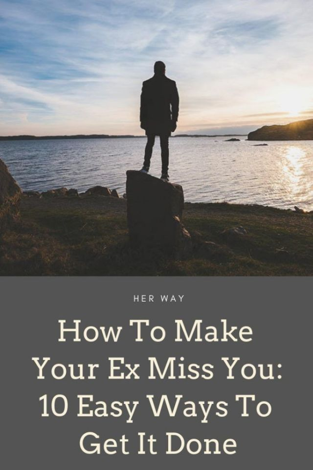 How To Make Your Ex Miss You: 10 Easy Ways To Get It Done