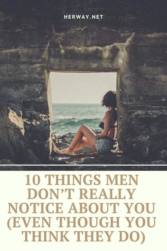 10 Things Men Don't Really Notice About You (Even Though You Think They Do)