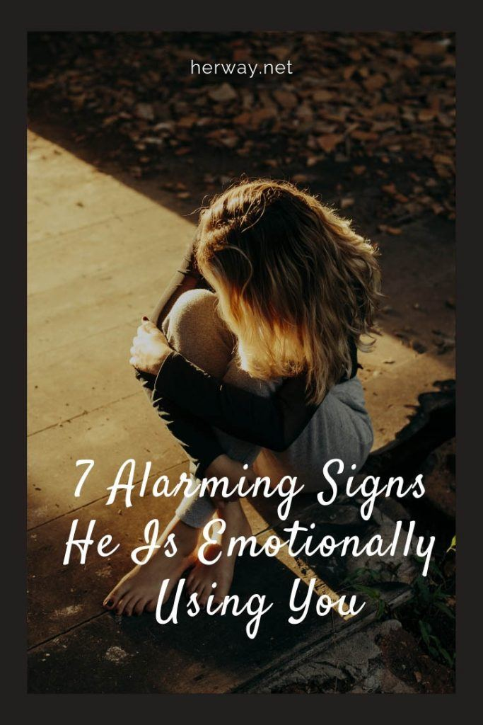 7 Alarming Signs He Is Emotionally Using You