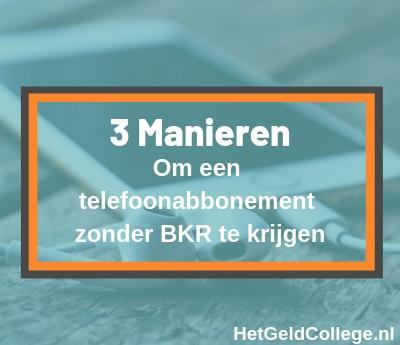 3 manieren om een telefoonabbonement zonder BKR te krijgen!