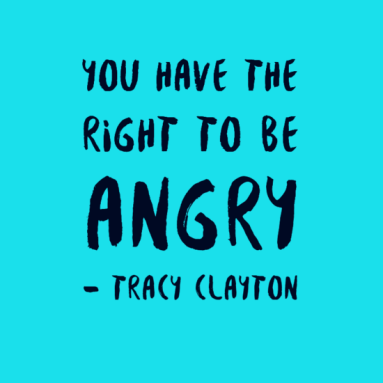 Image: Blue background with black text reading: You have the right to be angry - Tracy Clayton