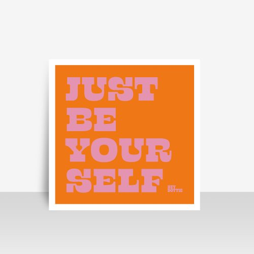 Just be yourself - print