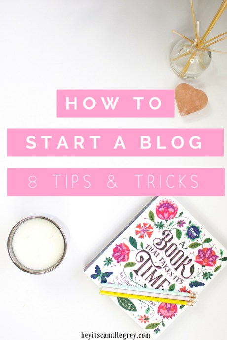 How to Start a Blog - 8 Tips and Tricks | Hey It's Camille Grey