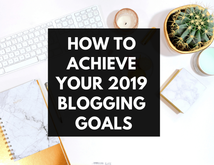 How To Achieve Your 2019 Blogging Goals