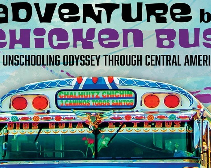 Adventure by Chicken Bus: An Unschooling Odyssey through Central America
