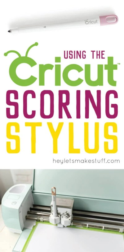 Tips for Using the Cricut Scoring Stylus - Hey, Let's Make Stuff