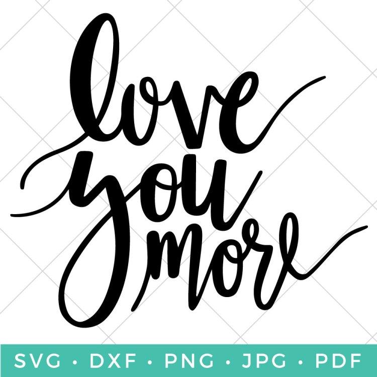 Download Love You More Hand Lettered SVG - Hey, Let's Make Stuff
