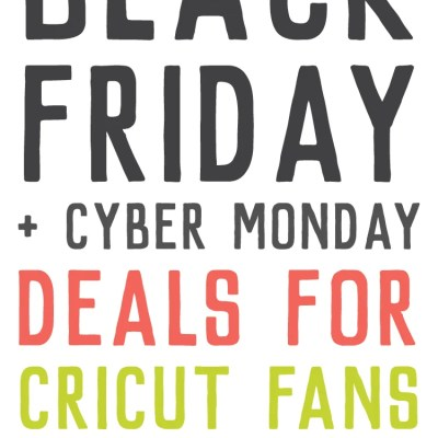 2019 Black Friday / Cyber Monday Cricut and Crafty Deals!