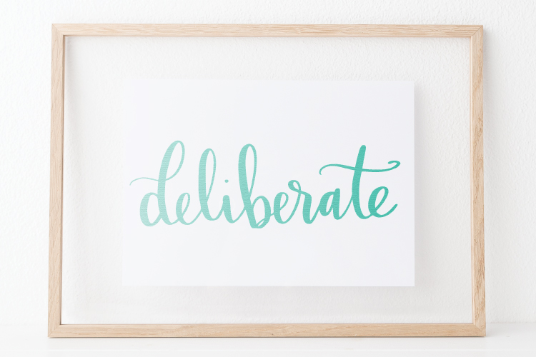 """Do you choose a word of the year? This year I have chosen the word """"deliberate"""" as my guide—taking time to make deliberate decisions to focus on what's most essential in my life."""
