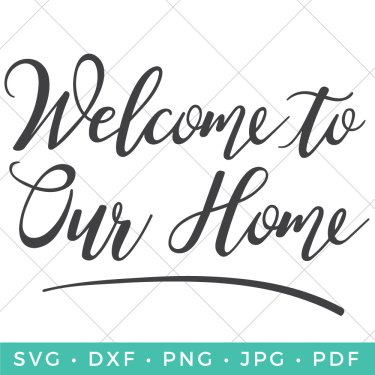 Create a place where family loves to be and friends feel like family. This sweet Welcome to Our Home SVG will work perfect in a frame hanging on your wall.