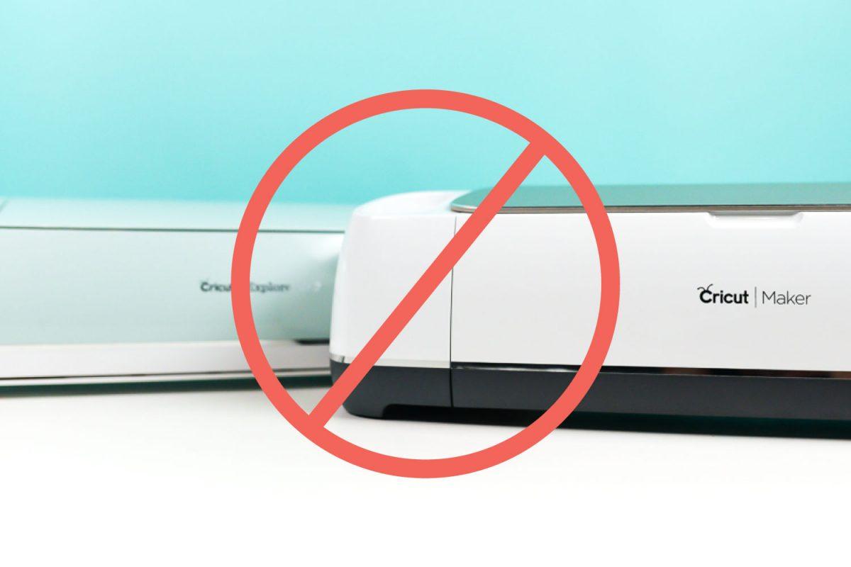 "Cricut Explore and Maker with ""no"" symbol"