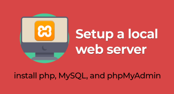 Setup a local web server - Install XAMPP