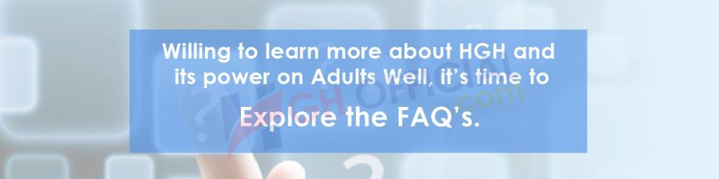 Willing to learn more about HGH and its power on Adults Well, it's time to Explore the FAQ's