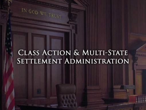 Class Action & Multi-State Settlement Administration