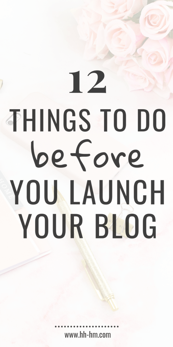 12 things to do before you launch your blog! The things you HAVE TO do, before your blog goes LIVE! - blogging tips for beginners, blogging ideas for beginners | make money blogging
