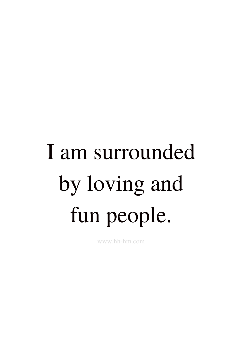 I am surrounded by loving and fun people - positive affirmations