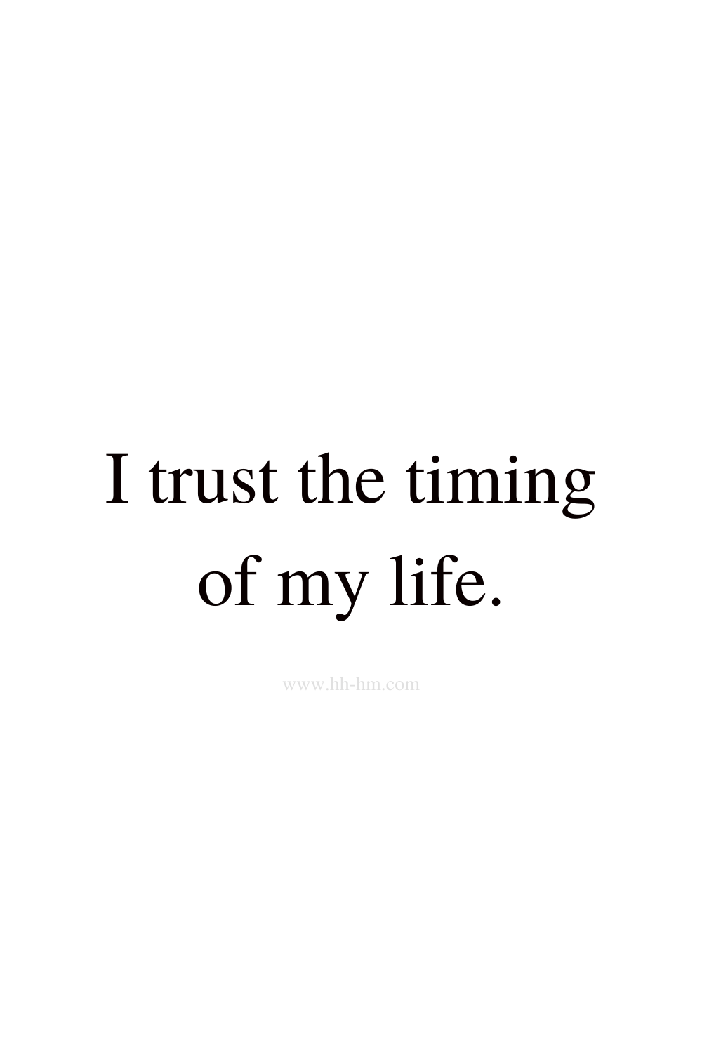 I trust the timing of my life - positive affirmations for happiness.