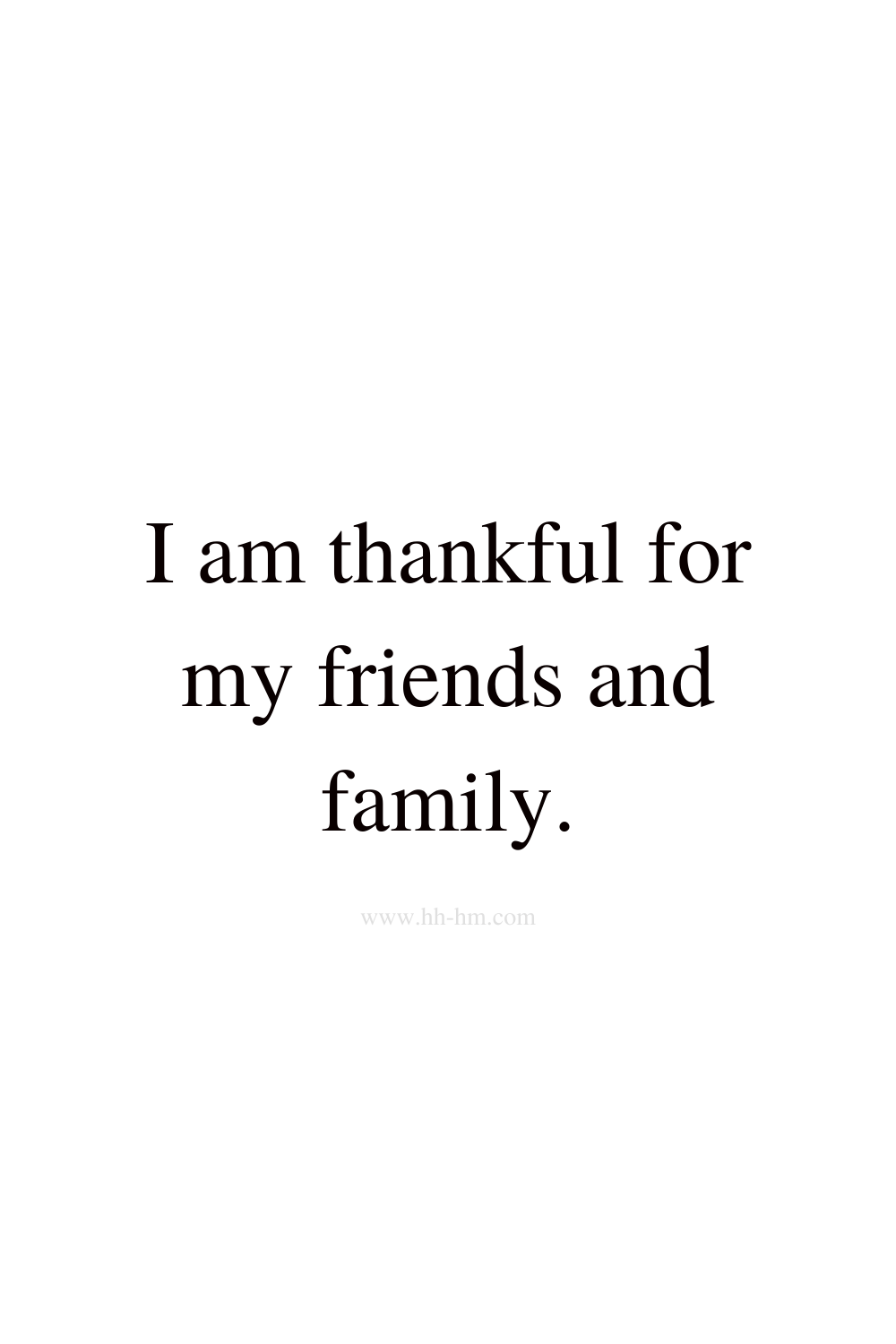 I am thankful for my friends and family I am excited about today - short positive affirmations for happiness