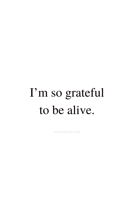 I am so grateful to be alive - short positive morning affirmations