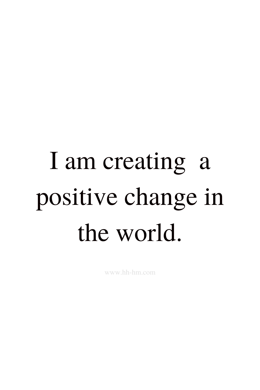 I am creating a positive change in the world - morning affirmations for success