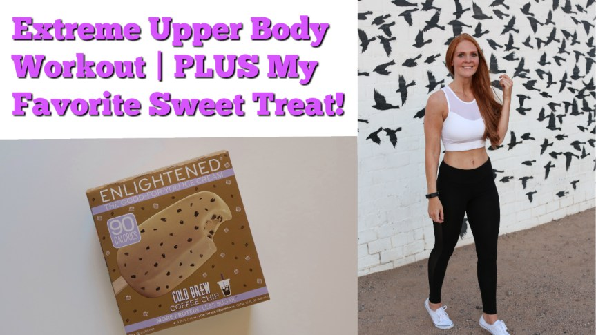 Extreme Upper Body Workout | PLUS My Favorite Sweet Treat!