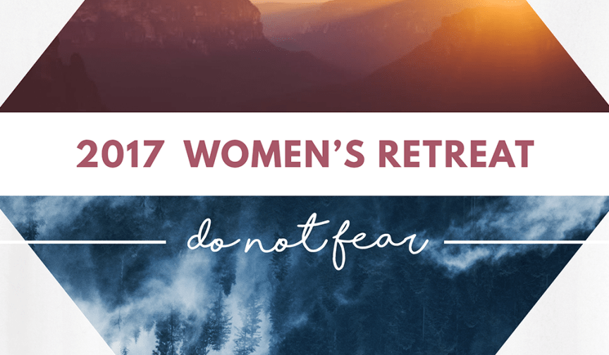 2017 Women\'s Retreat: Do Not Fear