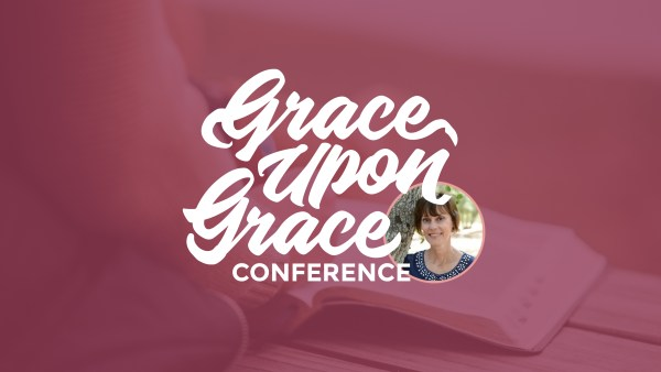 2019 Women's Conference: Grace Upon Grace