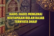 Photo of Hadis-hadis Mengenai Keutamaan Bulan Rajab Ternyata Dhaif