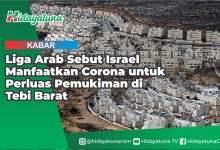 Photo of Liga Arab Sebut Israel Manfaatkan Corona untuk Perluas Pemukiman di Tepi Barat