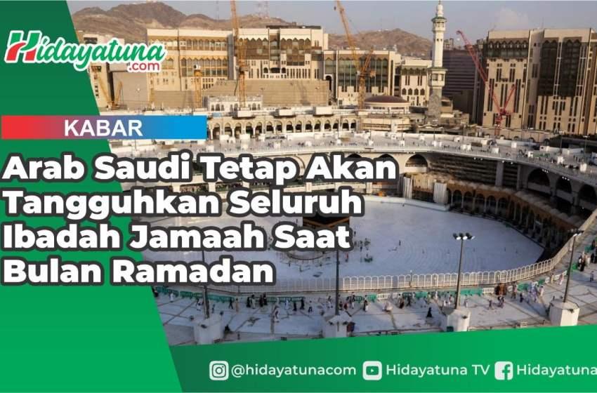 Arab Saudi Tetap Tangguhkan Seluruh Ibadah Jamaah Pada Bulan Suci Ramadhan