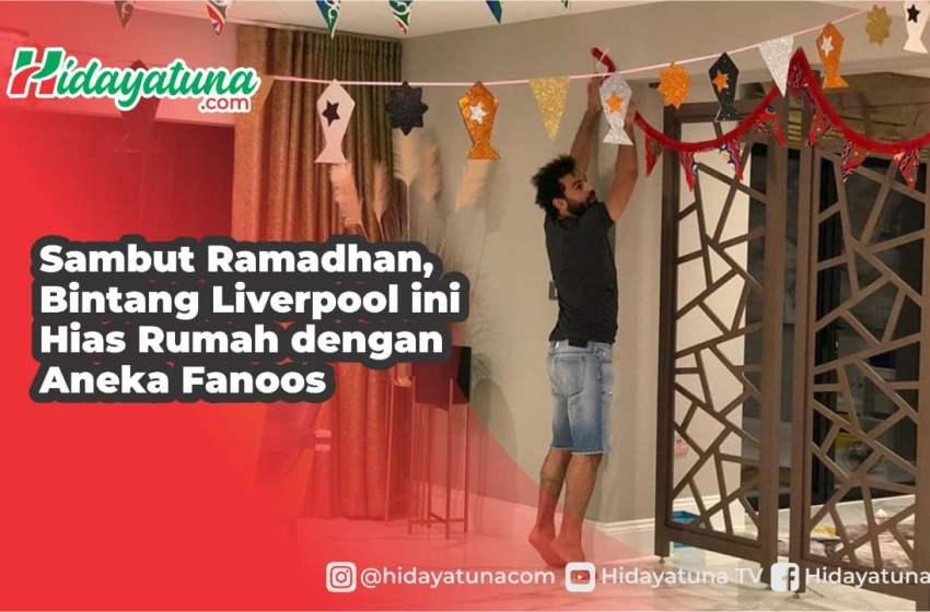 Sambut Ramadhan, Mohamed Salah Hias Rumah dengan Aneka Fanoos