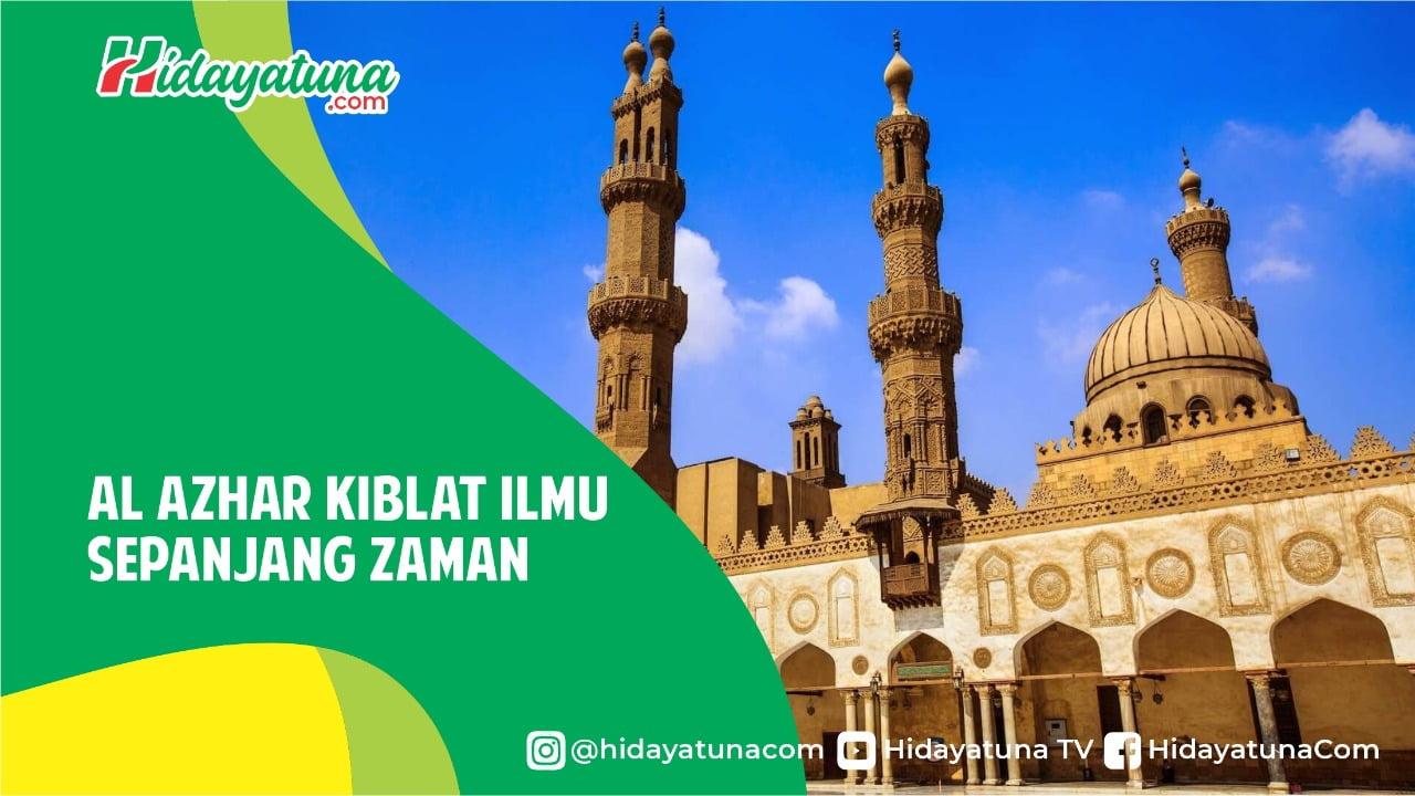 Al-Azhar Kiblat Ilmu Islam Sepanjang Zaman