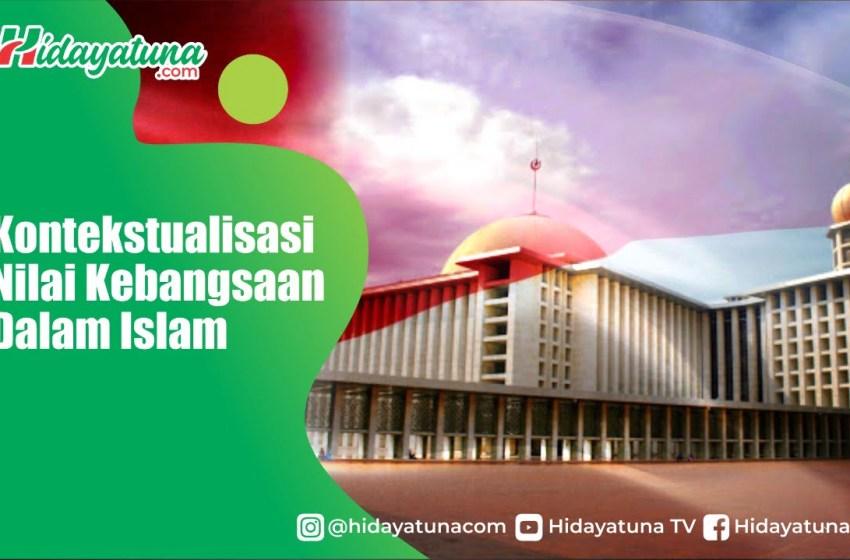 Kontekstualisasi Nilai Kebangsaan Dalam Islam