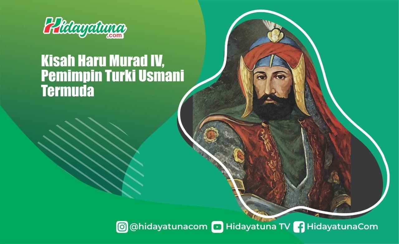 Kisah Haru Murad IV, Pemimpin Turki Usmani Termuda