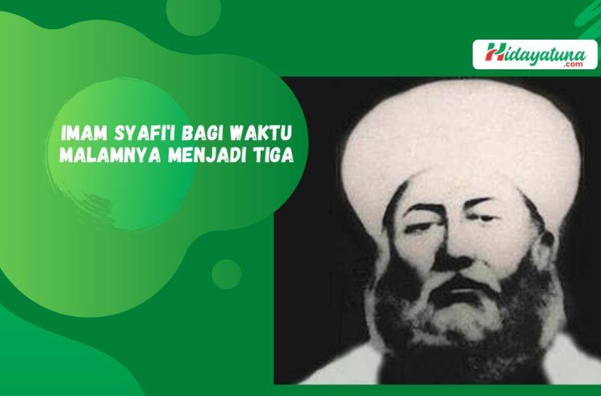 Imam Syafi'i Bagi Waktu Malamnya Menjadi Tiga