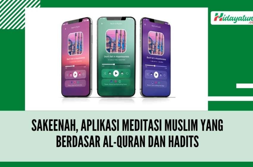 Sakeenah, Aplikasi Meditasi Muslim yang Berdasar Al-Quran dan Hadits