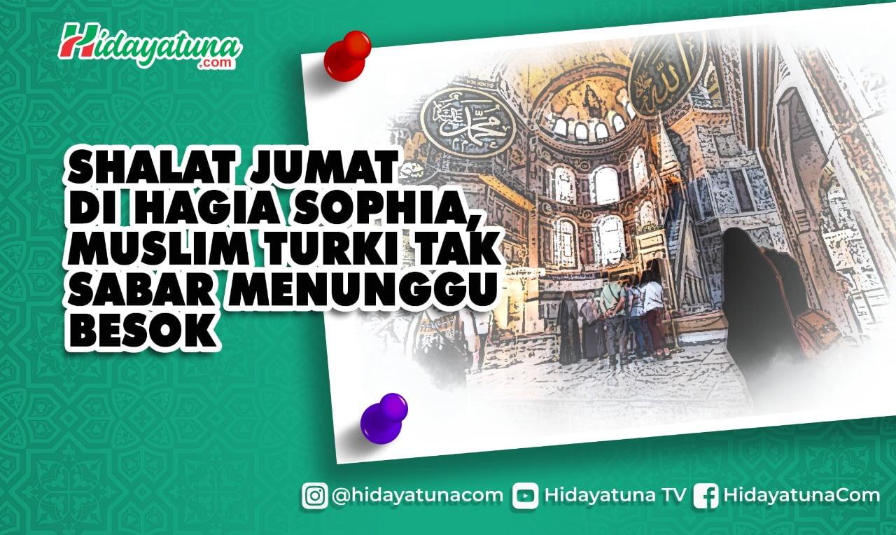 Shalat Jumat di Hagia Sophia, Muslim Turki Tak Sabar Menunggu Besok