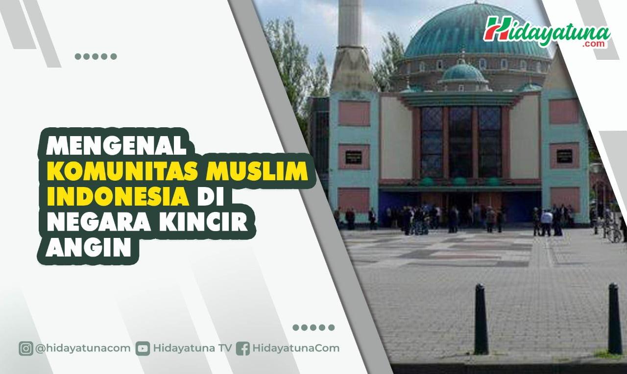 Mengenal Komunitas Muslim Indonesia di Negara Kincir Angin