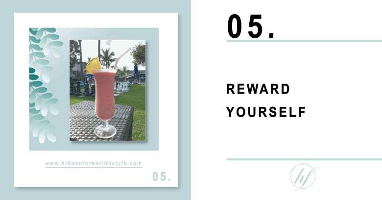 TIP 05. REWARD YOURSELF