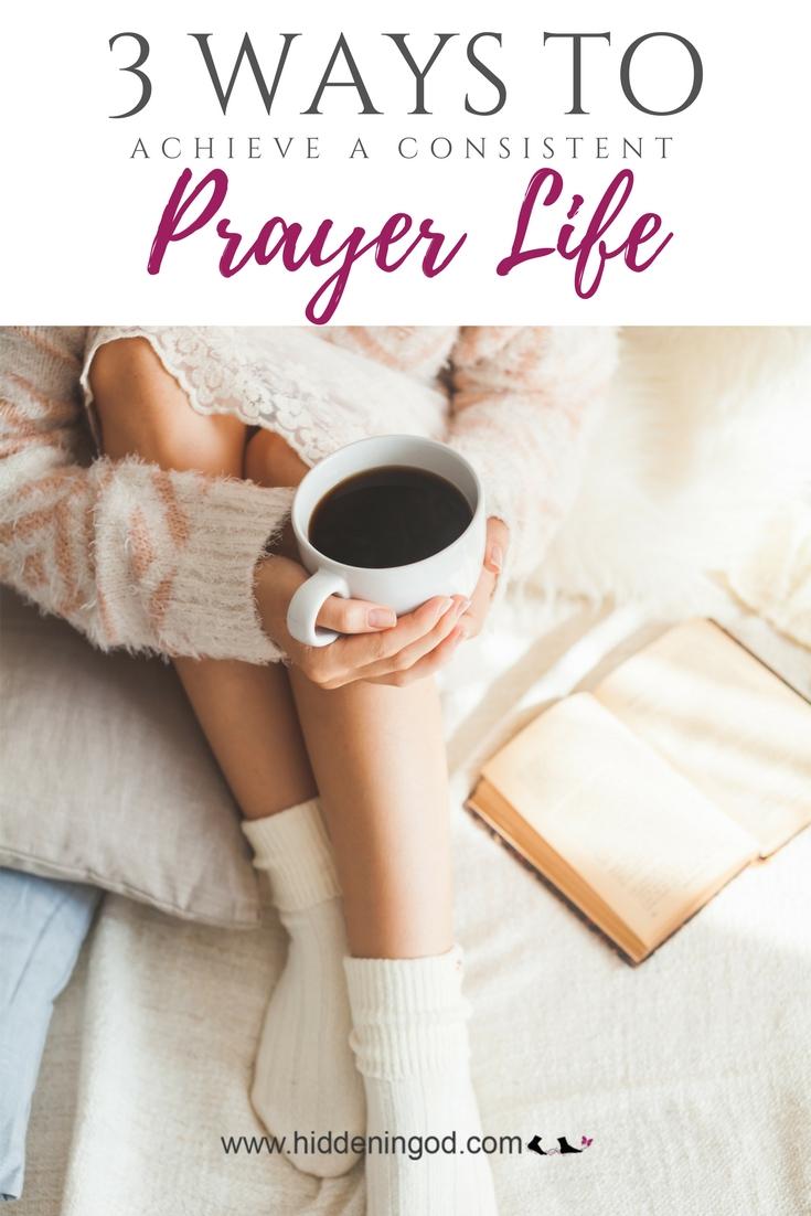 3 Steps I Take to Achieve a Consistent Prayer Life