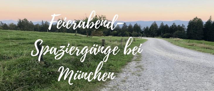 Spaziergänge Münchner Umland: Feierabend-Tipps