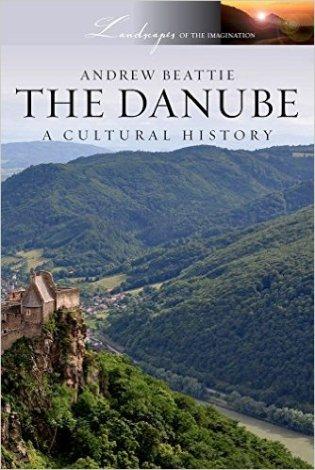 "Beattie, Andrew ""The Danube: A Cultural History"" Oxford University Press, 2011"