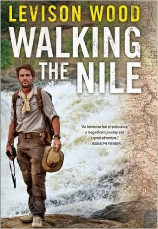 "Wood, Levison ""Walking The Nile"" Atlantic Monthly Press, 2016"